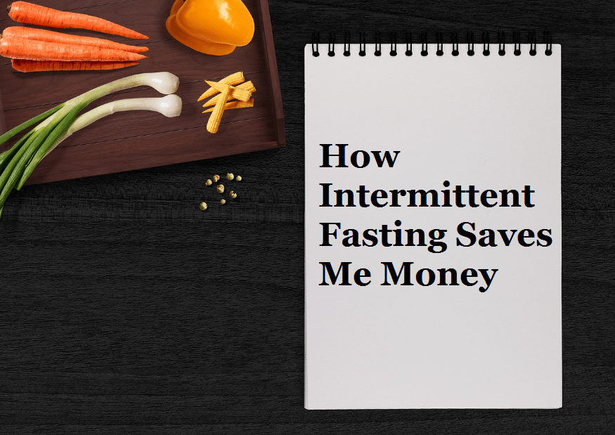 How Intermittent Fasting Saves Me Money