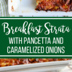 This breakfast strata with pancetta and caramelized onions is a must-have for any big breakfast or brunch. Make it the night before, and enjoy bread, eggs, meat, and cheese all in one easy dish in the morning! #brunchrecipes #strata #breakfastcasserole