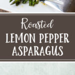 Roasted lemon pepper asparagus is ready in 10 minutes and the most deliciously simple way to prep a green vegetable side dish. #asparagus #sidedishes #roastedvegetables #lemonpepper