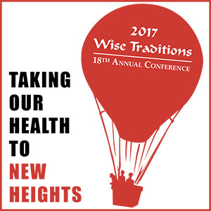 2017 Wise Traditions Annual Conference