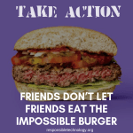 Friends don't let friends eat the Impossible Burger