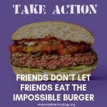 Friends don't let friends eat the Impossible Burger