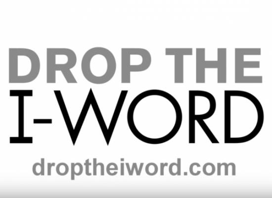 Drop the I-Word