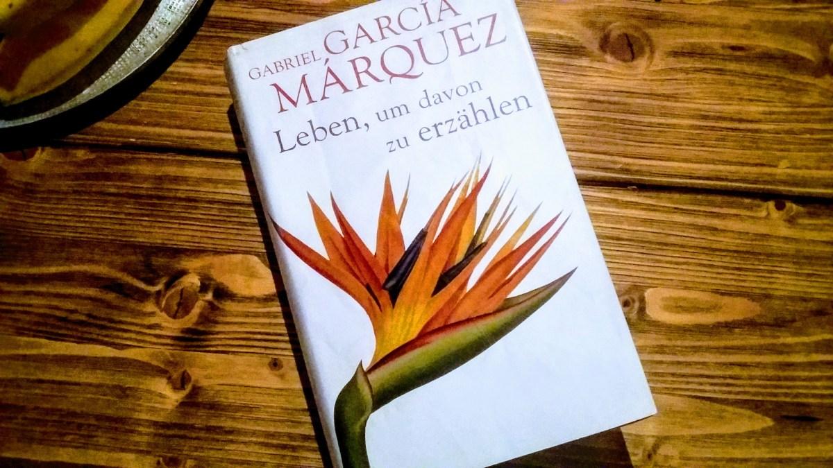 Gabriel García Márquez - Leben, um davon zu erzählen