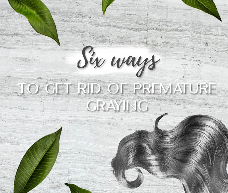 Six ways to get rid of Premature Graying of Hair