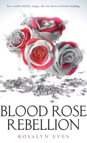 Review – Blood Rose Rebellion by Rosalyn Eves