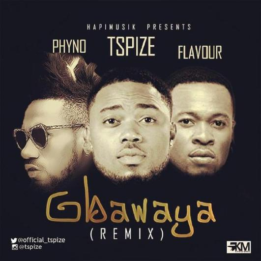 MUSIC: TSpize – Gbawaya (Remix) ft  Phyno & Flavour