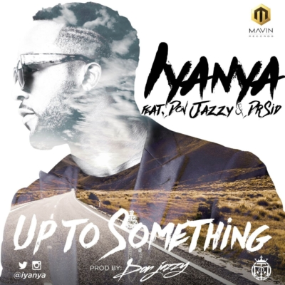 DOWNLOAD AUDIO: Iyanya – Up 2 Something ft  Don Jazzy & Dr Sid