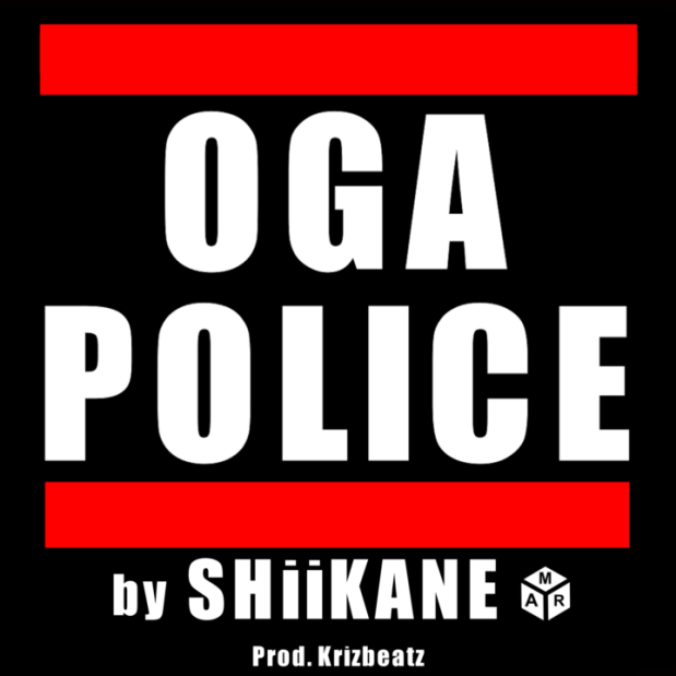 DOWNLOAD AUDIO: SHiiKANE – OGA POLICE (Prod  Krizbeatz)