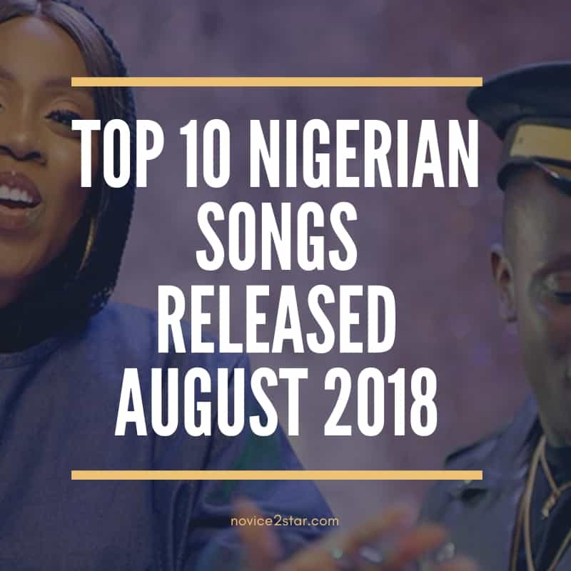 Top 10 Nigerian (Naija) Songs Released August 2018