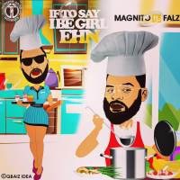 Magnito – If To Say I Be Girl Ehn ft. Falz