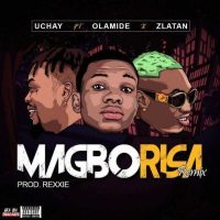 Uchay ft. Olamide x Zlatan – Magborisa (Remix) [MP3]