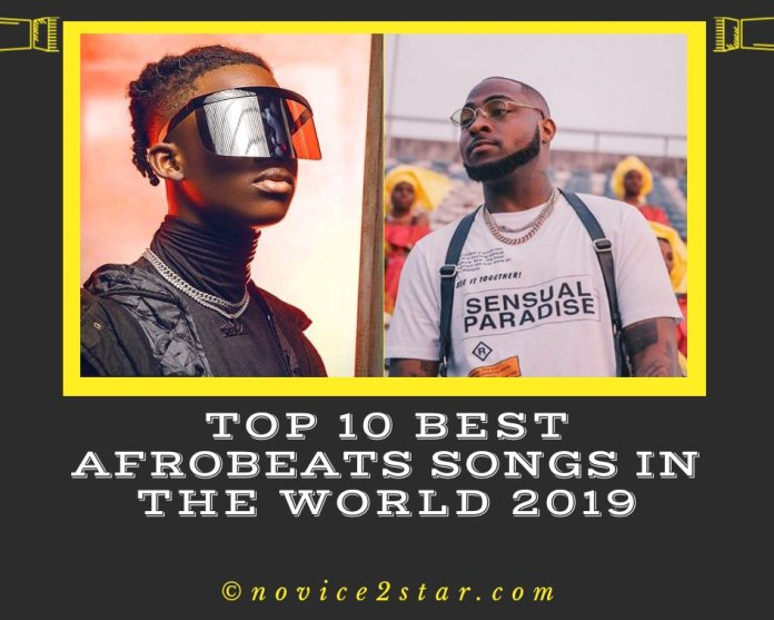 Top 10 Best Afrobeat Songs in the World 2019 - Novice2STAR