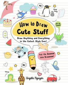 How to Draw Cute Stuff: Draw Anything and Everything in