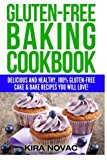 Gluten-Free Baking Cookbook: Delicious and Healthy, 100% Gluten-Free Cake & Bake Recipes You Will Love (Gluten-Free, Gluten-Free Diet, Gluten-Free Recipes) (Volume 2)