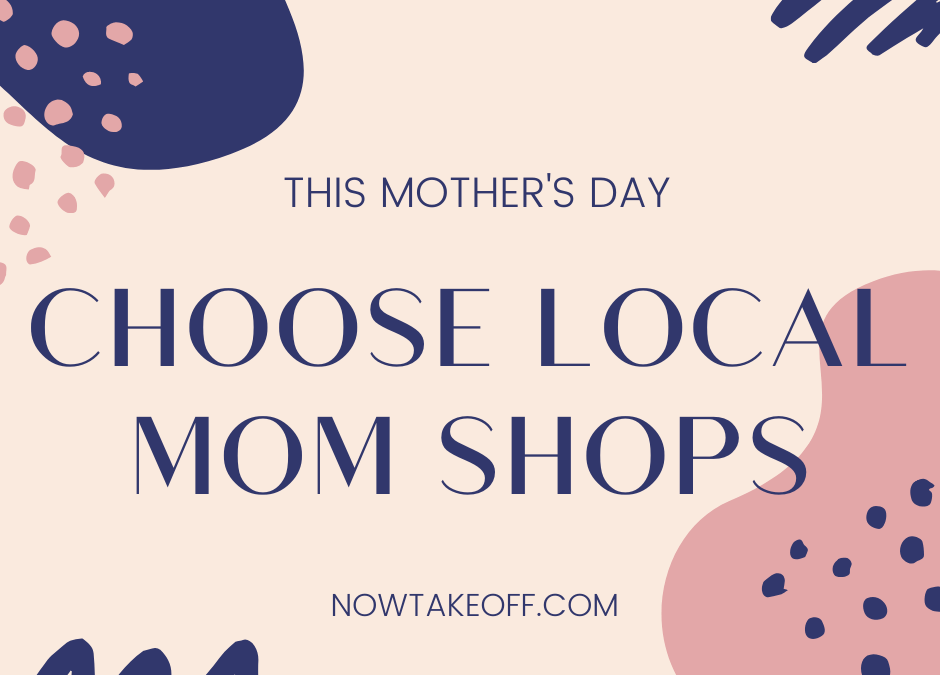 This Mother's Day – Support Local Moms