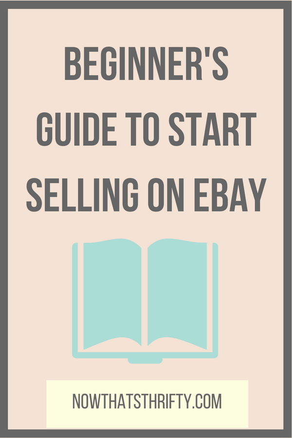 Beginner's Guide to Start Selling on Ebay - Now That's Thrifty!