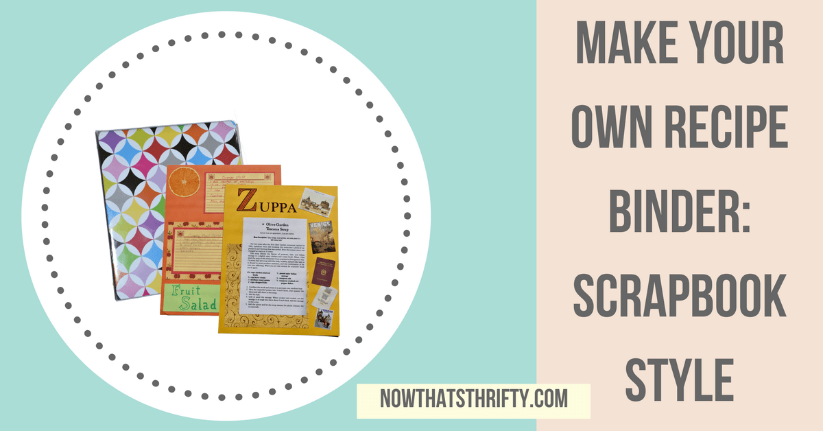 make your own recipe binder scrapbook style now that s thrifty
