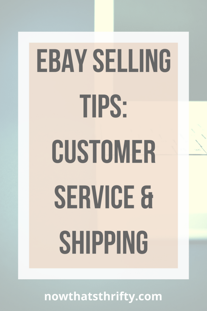 Ebay Selling Tips Customer Service Shipping Now That S Thrifty