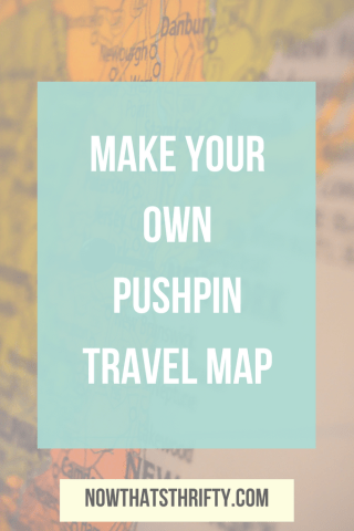 Make Your Own Pushpin Travel Map Now Thats Thrifty - Make your own travel map