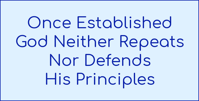 Once established, God neither repeats nor defends His principles.
