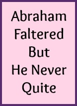 Abraham faltered but he never quit.
