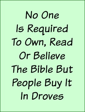 No one is required to own, read or believe the Bible but people buy it in droves.