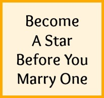 Become a star before you marry one.