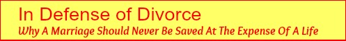 In defense of divorce: why a marriage should never be saved at the expense of a life.