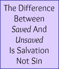 The difference between saved and unsaved is salvation not sin.