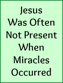 Jesus was often not present when miracles occurred.