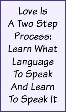 Love is a two step process: learn what language to speak and learn to speak it.