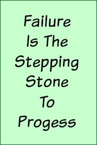 Failure is the stepping stone to progress.