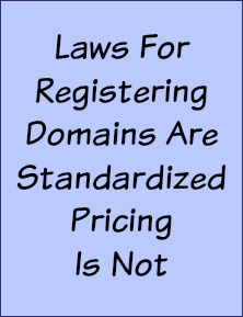 Laws for registering domain names are standardized, pricing is not.