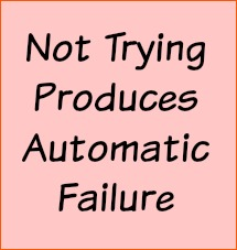 Not trying produces automatic failure.