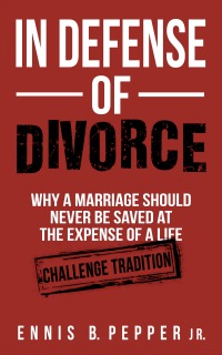 In Defense of Divorce: Why A Marriage Should Never Be Saved At The Expense Of A Life