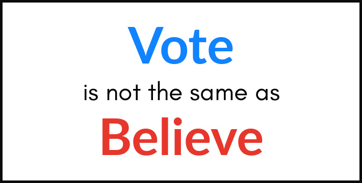 Vote is the same as Believe