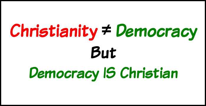 Christianity does not equal democracy but democracy is Christian