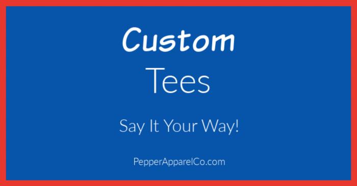 Order custom tees at PepperApparelCo.com