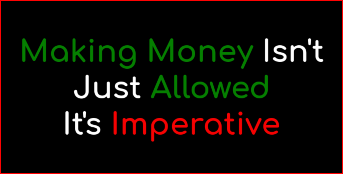 Making money isn't just allowed, it is imperative.