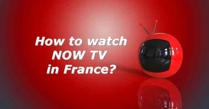 how to watch now tv in france
