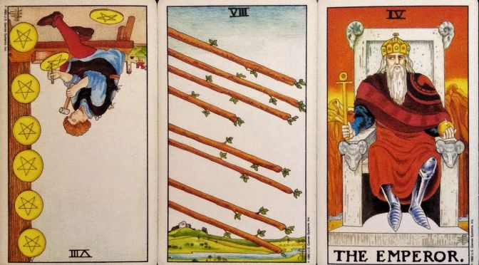 Universal Waite: 8 of Pentacles (reversed), 8 of Wands, & The Emperor [IV].