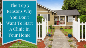 The Top 3 Reasons Why You Don't Want to Start A Clinic In Your Home on NPBusiness.ORG