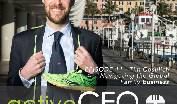 active CEO Podcast #11 Tim Cosulich Navigating the Global Family Business