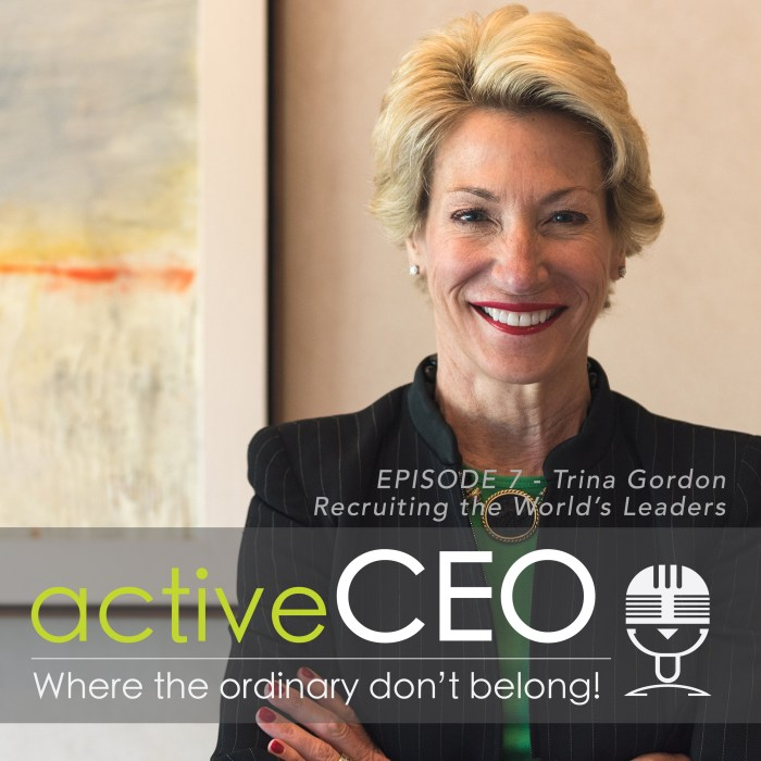active CEO Podcast Trina Gordon (Boyden World Corporation) – Recruiting World Leaders