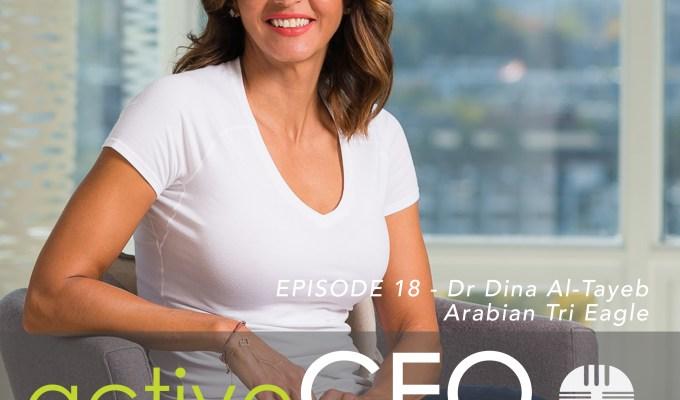 active CEO Podcast #18 Dr Dina Al-Tayeb Arabian Tri Eagle