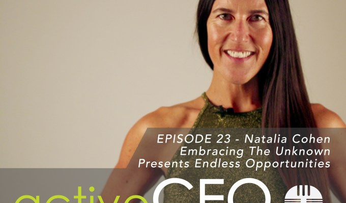 #23 Natalia Cohen Embracing The Unknown Presents Endless Opportunities