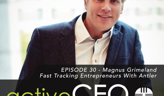 active CEO Podcast #30 Magnus Grimeland Fast Tracking Entrepreneurs With Antler