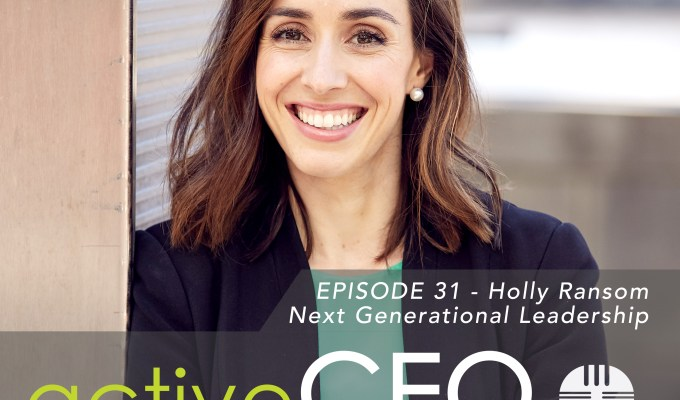 active CEO Podcast #31 Holly Ransom Next Generational Leadership