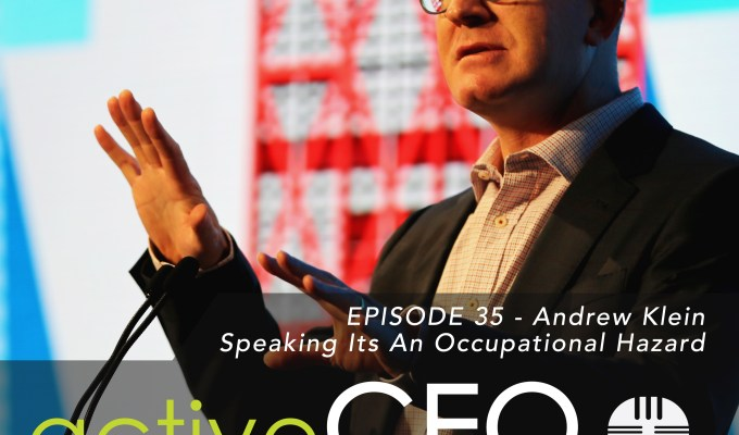 active CEO Podcast #35 Andrew Klein Speaking Its An Occupational Hazard